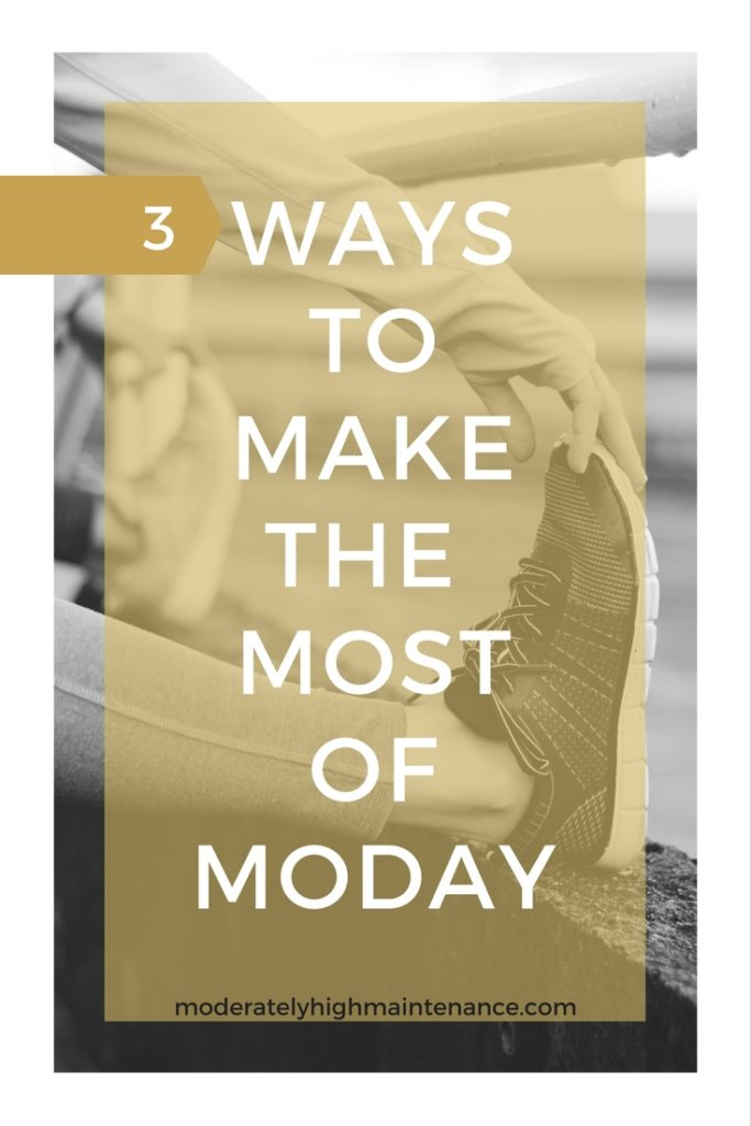 3 ways to make the most of monday