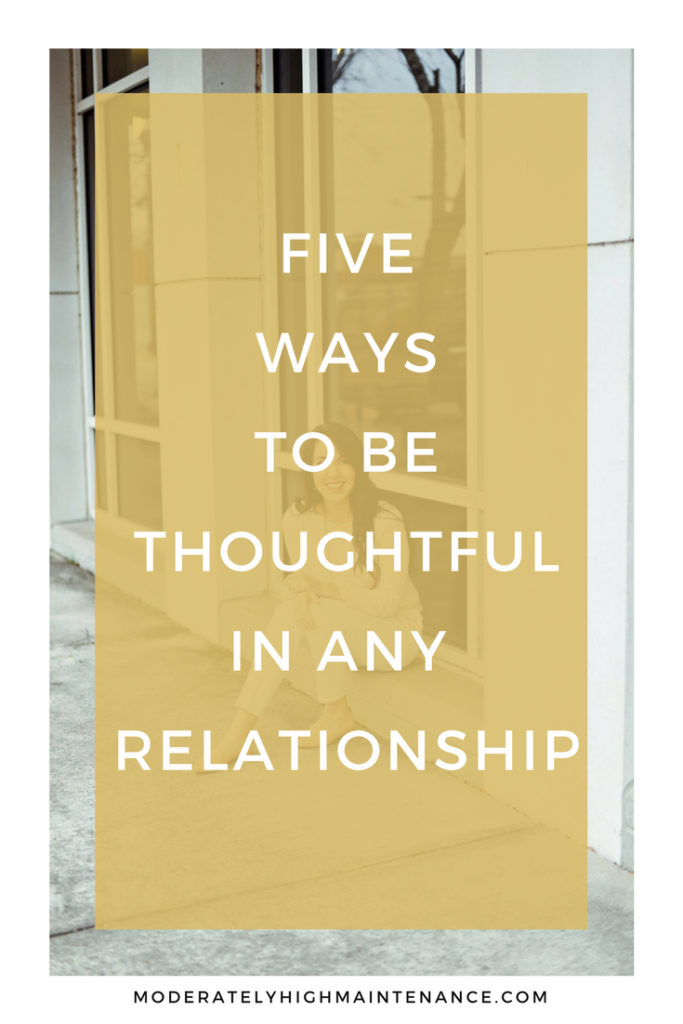 5 Ways To Be Thoughtful In Any Relationship